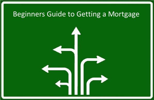 Beginners Guide to Getting a Mortgage